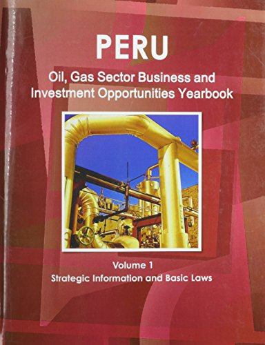 peru-oil-gas-sector-business-investment-opportunities-yearbook-volume-1-strategic-information-and-basic-laws-world-business-investment-and-government-library