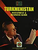 International Business Publications, USA: Turkmenistan Investment and Business Guide