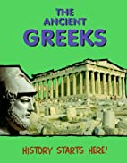 The Ancient Greeks (History Starts Here!) by…