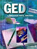 GED Language Arts, Writing by Steck-Vaughn