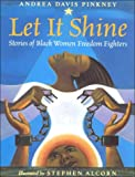 Alcorn, Stephen: Let It Shine: Stories of Black Women Freedom Fighters