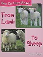 From Lamb to Sheep (How Do They Grow) by…