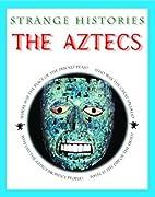 The Aztecs (Strange Histories) by Fiona…
