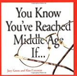 Joey Green: You Know You've Reached Middle Age If...