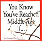 You Know You'Ve Reached Middle Age If... by…