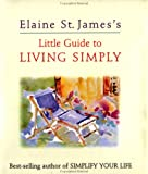 Elaine St James: Elaine St James's Little Guide to Living Simply (Elaine St. James Little Books)