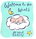 Ariel Books: Welcome To The World: All About Babies (Monterey Editions)