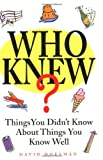 Hoffman, David: Who Knew?: Things You Didn't Know About Things You Know Well