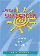 Wear Sunscreen: A Journal For Real Life by…
