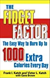 Brown, Gene: The Fidget Factor: The Easy Way to Burn 500 to 1,000 Extra Calories Every Day