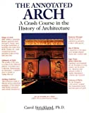 Strickland, Carol: The Annotated Arch: A Crash Course in the History of Architecture