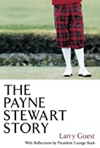 The Payne Stewart Story by Larry Guest