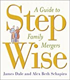 Dale, James: Step Wise A Guide To Family Mergers