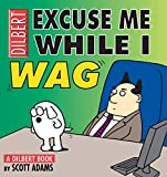 Adams, Scott: Excuse Me While I Wag: A Dilbert Book (Dilbert Books (Paperback Andrews McMeel))