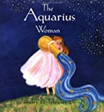 Mars, Julie: The Aquarius Woman (Astrology for Women)