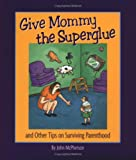 John McPherson: Give Mommy the Superglue: And Other Tips on Surviving Parenthood