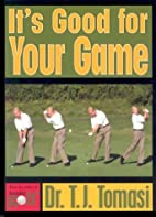 It's Good For Your Game by T.J. Tomasi