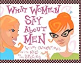 Rodarte, Mary G.: What Women Say About Men: Witty Observations on the Male of the Species
