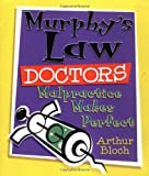 Bloch, Arthur: Murphys Law Doctors: Malpractice Makes Perfect