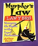 Bloch, Arthur: Murphy's Law Lawyers: Wronging the Rights in the Legal Profession