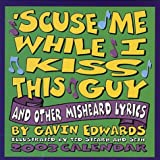 Edwards, Gavin: 'Scuse ME While I Kiss This Guy 2003 Calendar (Tear Off Calendar)