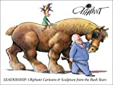 Oliphant, Pat: Leadership: Political Cartoons & Sculptures From The Bush Years