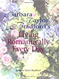 Bradford, Barbara Taylor: Barbara Taylor Bradford's Living Romantically Every Day