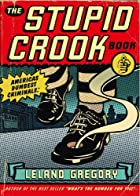 The Stupid Crook Book by Leland Gregory