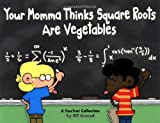 Amend, Bill: Your Momma Thinks Square Roots Are Vegetables: A Foxtrot Collection