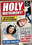 Hadleigh, Boze: Holy Matrimony: Better Halves and Bitter Halves-Actors, Athletes, Comedians, Directors, Divas, Philosophers, Poets, Politicians, and Other Celebs Talk About Marriage