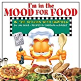 Albright, Barbara: I'm in the Mood for Food: In the Kitchen With Garfield