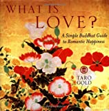 Gold, Taro: What Is Love?: A Simple Buddhist Guide to Romantic Happiness