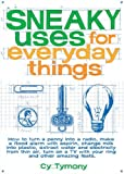 Tymony, Cy: Sneaky Uses for Everyday Things: How to Turn a Penny into a Radio, Make a Flood Alarm With an Aspirin, Change
