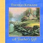 Teacher's Gift (Kinkade, Thomas) by…