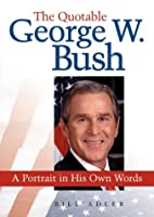 The Quotable George W. Bush: A Portrait in…