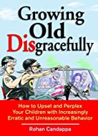 Growing Old Disgracefully: How to Upset and…