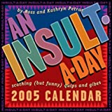 Petras, Ross: An Insult-a-Day: 2005 Day-to-Day Calendar