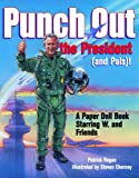 Regan, Patrick: Punch Out the President! (and Pals): A Paper Doll Book Starring W. and Friends