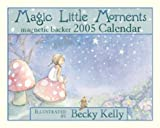 Kelly, Becky: Magic Little Moments 2005 Calendar (Becky Kelly)