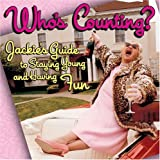 Regan, Patrick: Who's Counting ?: Jackie's Guide to Staying Young and Having Fun