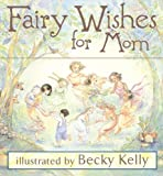 Kelly, Becky: Fairy Wishes for Mom