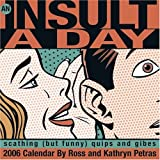 Petras, Ross: An Insult-a-Day: 2006 Day-to-Day Calendar