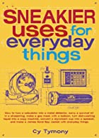 Sneakier Uses for Everyday Things: How to…