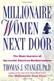 Stanley, Thomas J.: Millionaire Women Next Door: The Many Journeys of Successful American Businesswomen