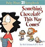 Kirkman, Rick: Something Chocolate This Way Comes: A Baby Blues Collection (Baby Blues Scrapbook #21)