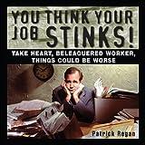 Regan, Patrick: You Think Your Job Stinks!