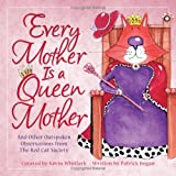 Regan, Patrick: Every Mother Is a Queen Mother: And Other Outspoken Observations from The Red Cat Society