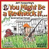 Foxworthy, Jeff: Jeff Foxworthy's You Might Be a Redneck If... 2007 Wall Calendar