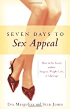 Seven Days to Sex Appeal: How to Be Sexier…