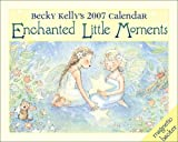 Kelly, Becky: Becky Kelly's Enchanted Little Moments 2007 Mini Day-to-Day Calendar